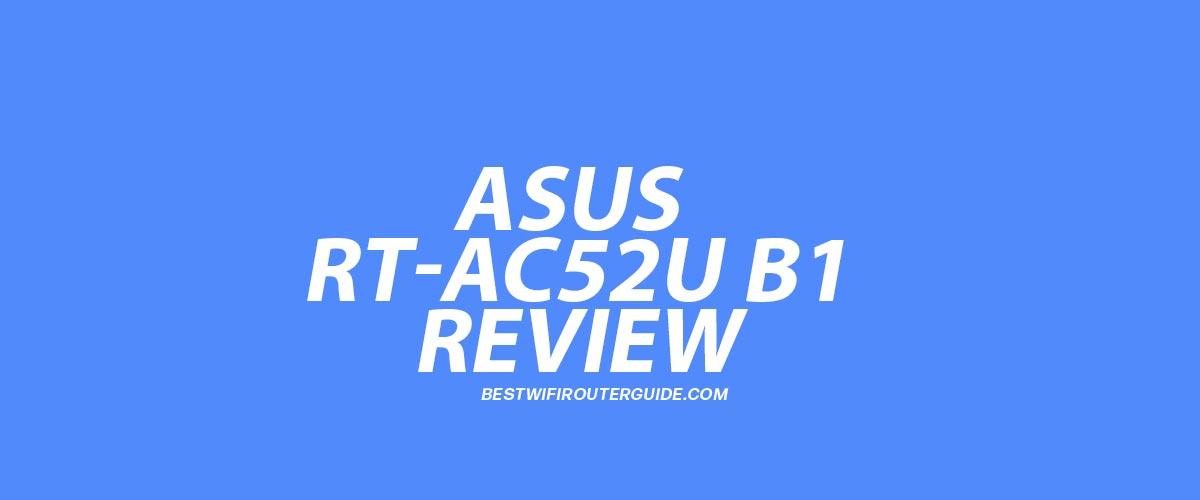 Asus RT-AC52U B1 Review