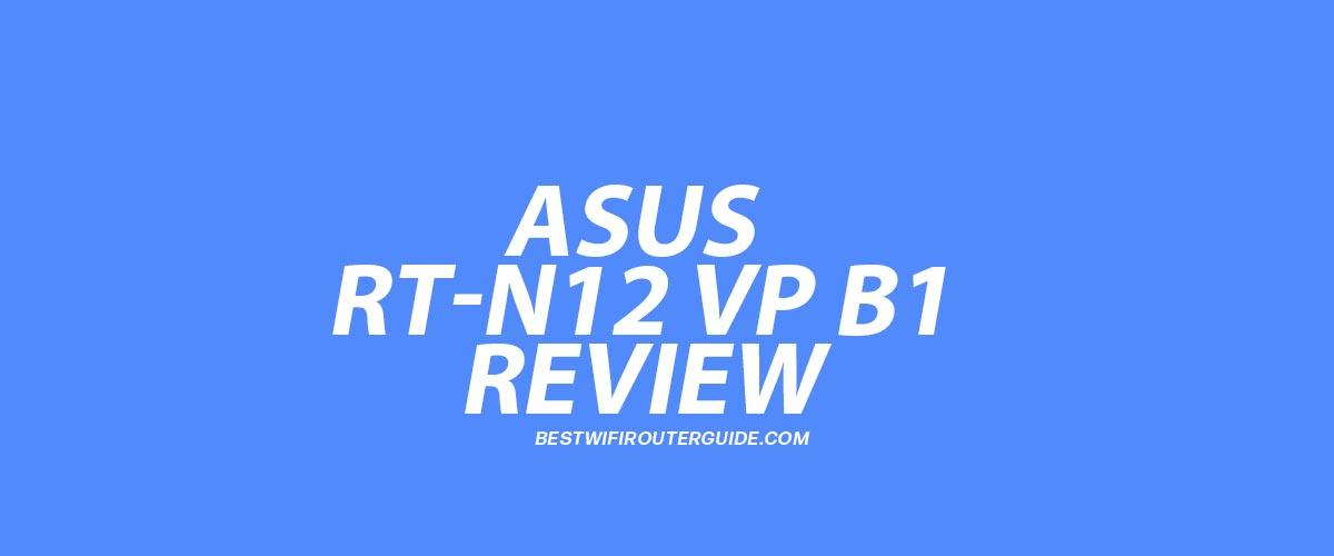 Asus RT-N12 VP B1 Review