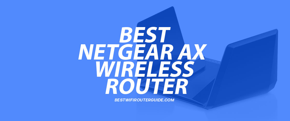 Best Netgear AX Wireless Router
