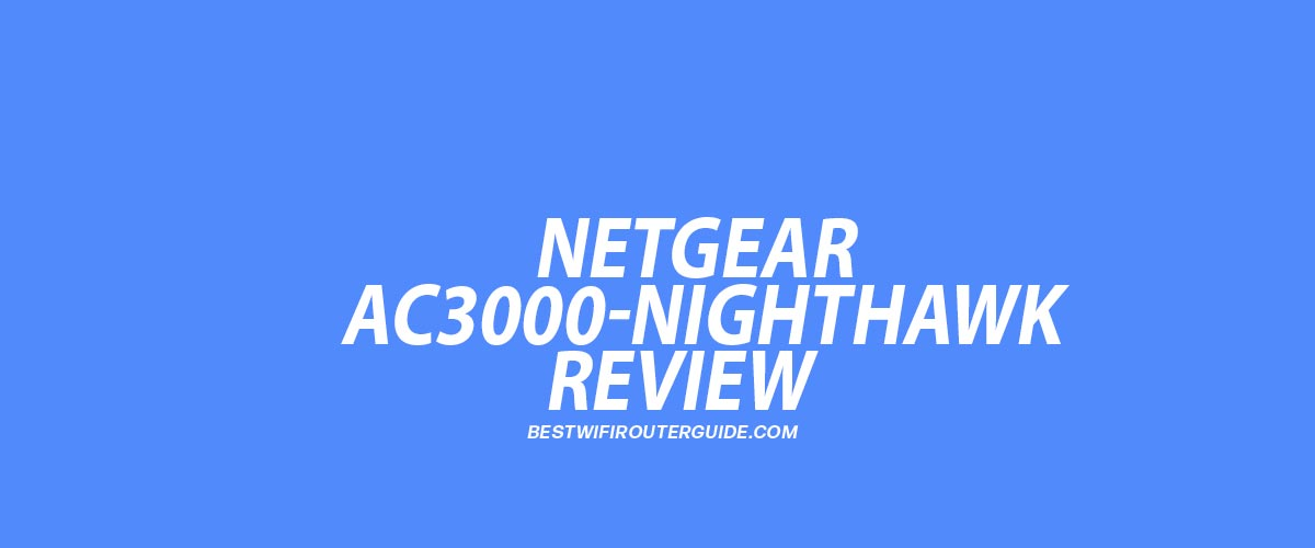 Netgear AC3000-Nighthawk AC3000 Tri-Band WiFi Router Review